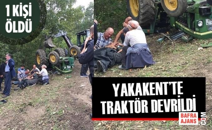 Yakakent'te Traktör Devrildi : 1 Ölü