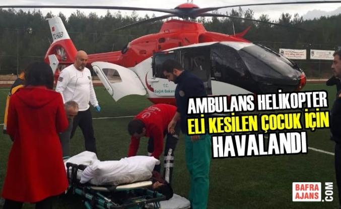 Ambulans Helikopter Eli Kesilen Çocuk İçin Havalandı