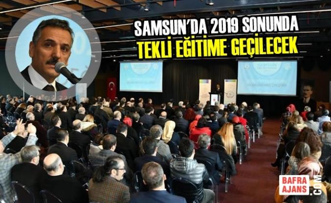 """""""Samsun'da 2019 Sonunda Tekli Eğitime Geçilecek"""""""