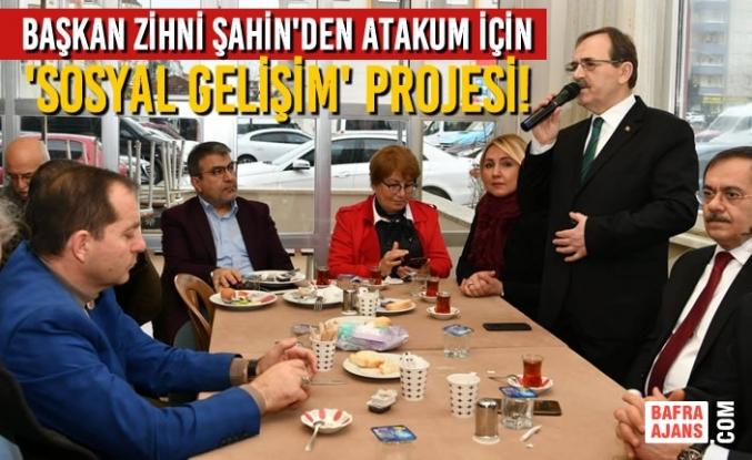 Başkan Zihni Şahin'den Atakum İçin 'Sosyal Gelişim' Projesi!