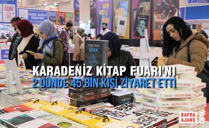 Karadeniz Kitap Fuarı'nı 2 Günde 45 Bin Kişi Ziyaret Etti
