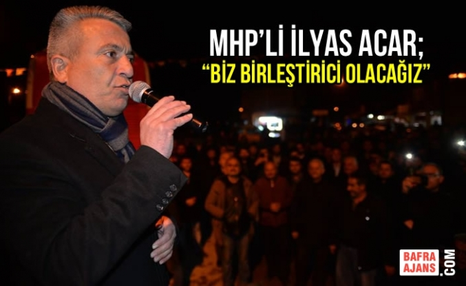 MHP'li İlyas Acar'dan Alaçam'da İlk Miting
