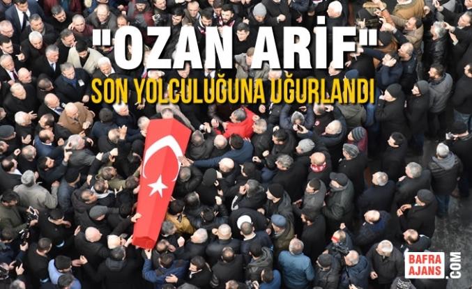 """""""Ozan Arif"""" Son Yolculuğuna Uğurlandı"""