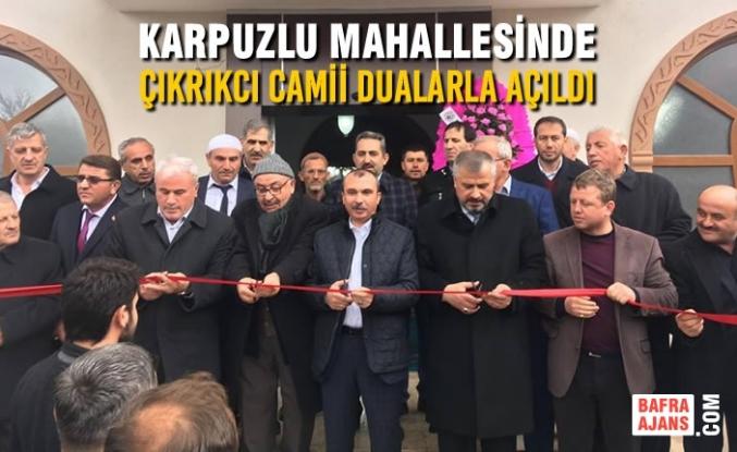 Karpuzlu Mahallesinde Çıkrıkcı Camii Dualarla Açıldı