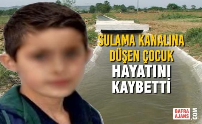 Sulama Kanalına Düşen Çocuk Hayatını Kaybetti