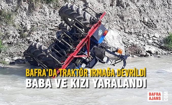 Bafra'da Traktör Irmağa Devrildi; Baba ve Kızı Yaralandı