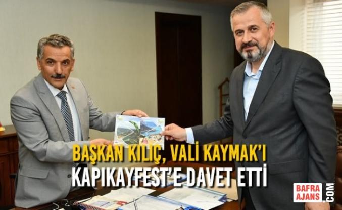 Başkan Kılıç, Vali Kaymak'ı Kapıkayfest'e Davet Etti