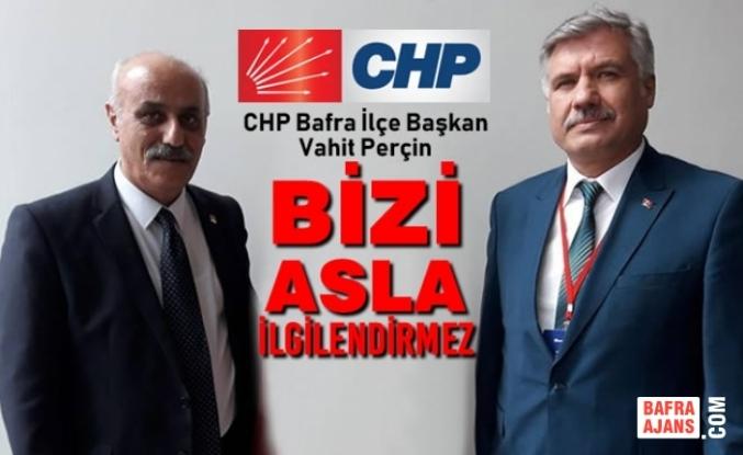 """CHP Bafra İlçe Başkanı Vahit Perçin """"Bizi Asla İlgilendirmez"""""""