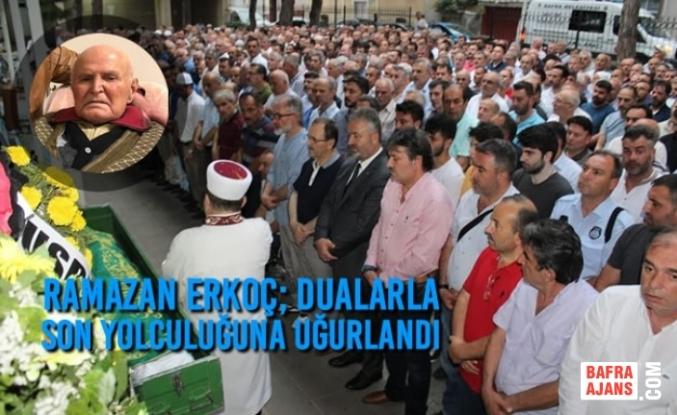 Ramazan Erkoç; Dualarla Son Yolculuğuna Uğurlandı