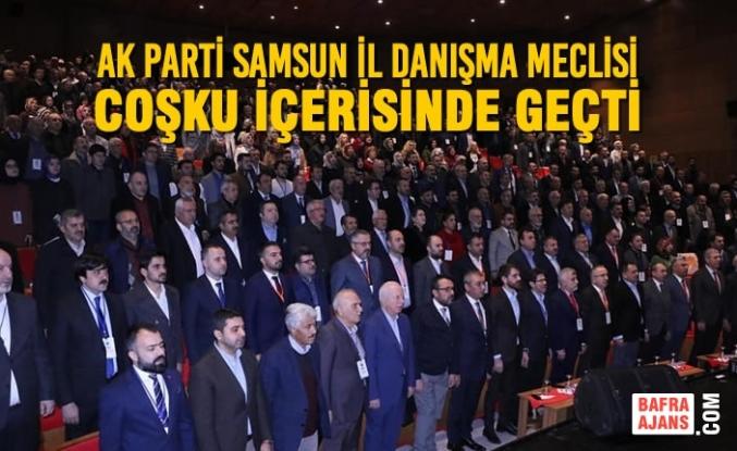 AK Parti Samsun İl Danışma Meclisi Coşku İçerisinde Geçti