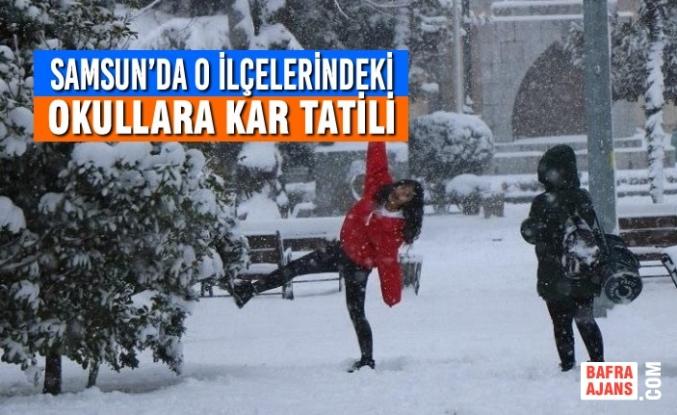Samsun'da O İlçelerindeki Okullara Kar Tatili