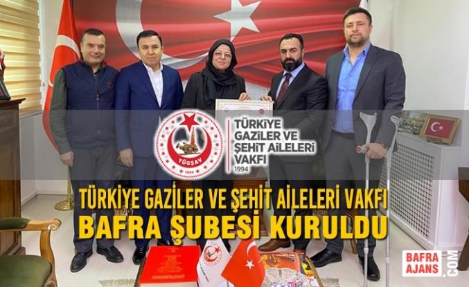 Türkiye Gaziler ve Şehit Aileleri Vakfı Bafra Şubesi Kuruldu