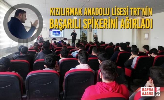 Kızılırmak Anadolu Lisesi TRT'nin Başarılı Spikerini Ağırladı