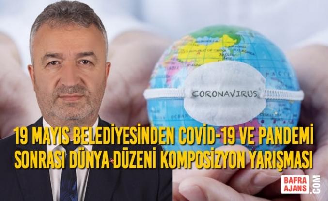 19 Mayıs Belediyesinden Covid-19 ve Pandemi Sonrası Dünya Düzeni Komposizyon Yarışması