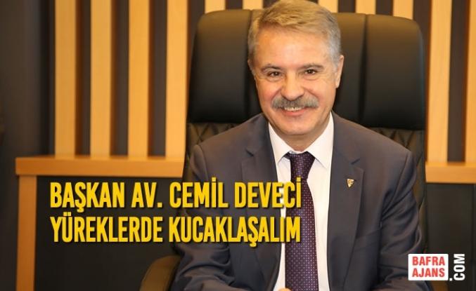 Başkan Av. Cemil Deveci: Yüreklerde Kucaklaşalım