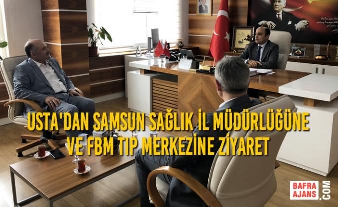 Erhan Usta'dan Samsun Sağlık İl Müdürlüğüne ve FBM Tıp Merkezine Ziyaret