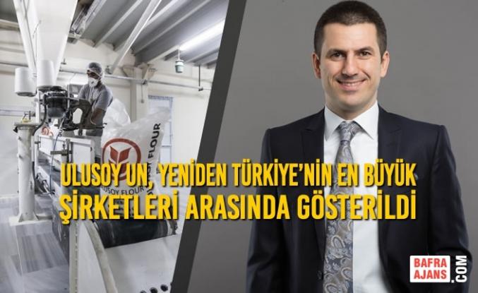 Ulusoy Un, Yeniden Türkiye'nin En Büyük Şirketleri Arasında Gösterildi