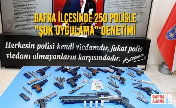 """Bafra İlçesinde 250 Polisle """"Şok Uygulama"""" Denetimi"""