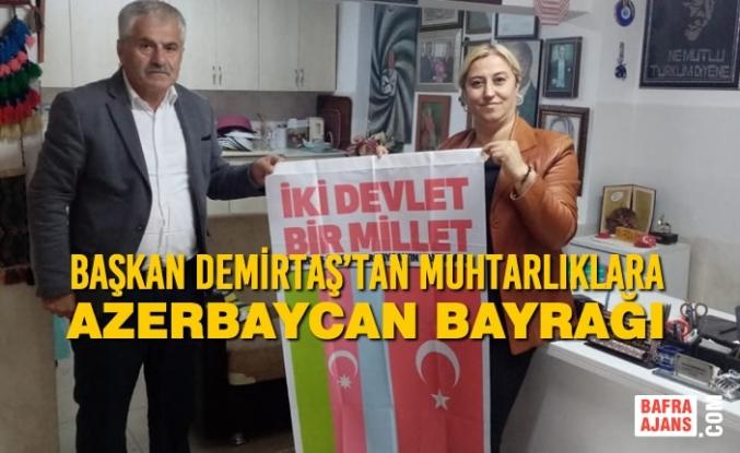 Başkan Demirtaş'tan Muhtarlıklara Azerbaycan Bayrağı