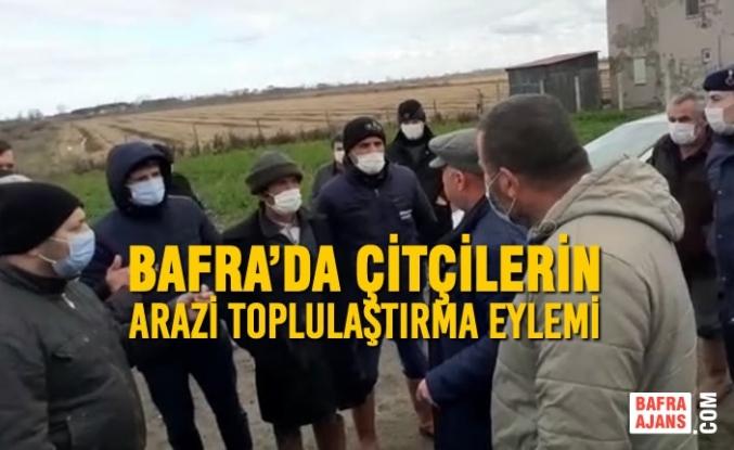 Bafra'da Çitçilerin Arazi Toplulaştırma Eylemi
