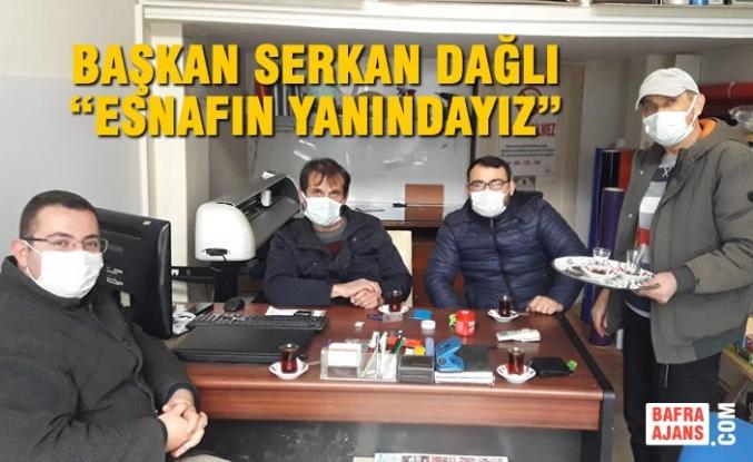 """Başkan Serkan Dağlı: """"Esnafın Yanındayız"""""""