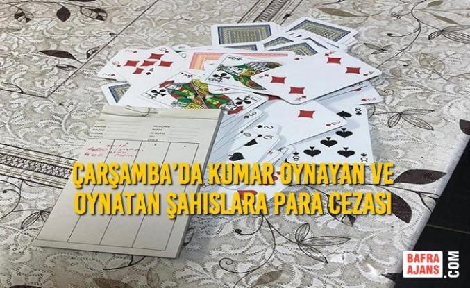 Çarşamba'da Kumar Oynayan ve Oynatan Şahıslara Para Cezası