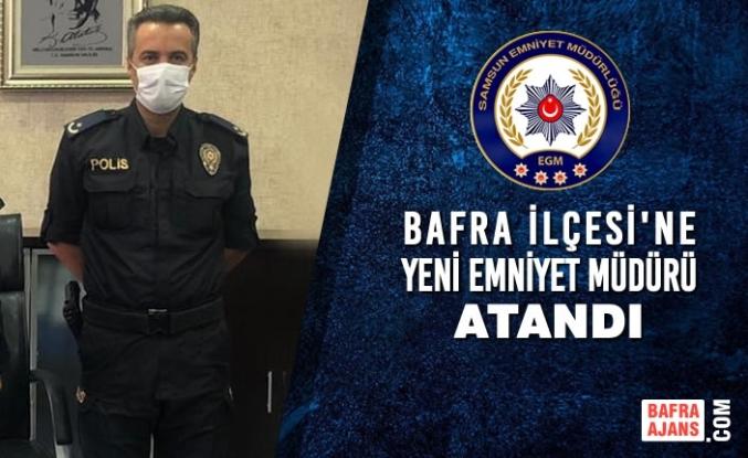 Bafra İlçesi'ne Yeni Emniyet Müdürü Atandı