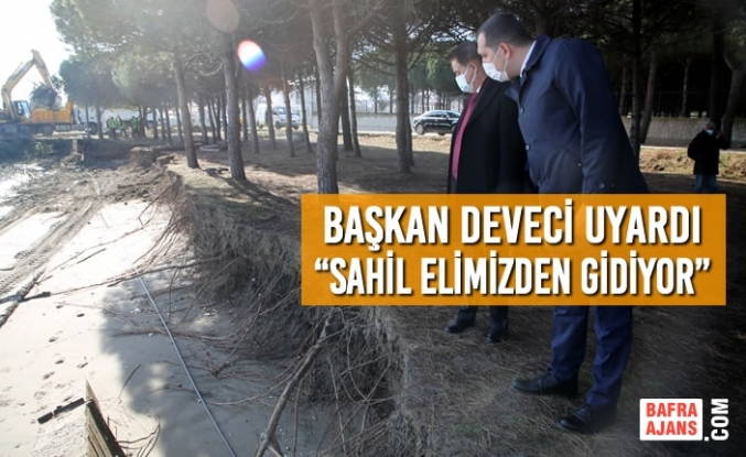 """Başkan Deveci Uyardı: """"Sahil Elimizden Gidiyor"""""""