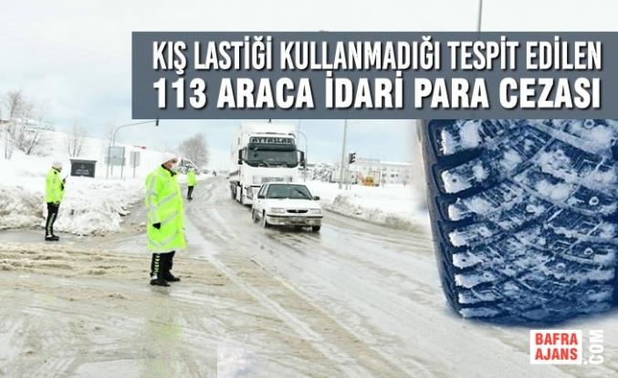 Kış Lastiği Kullanmadığı Tespit Edilen 113 Araca İdari Para Cezası