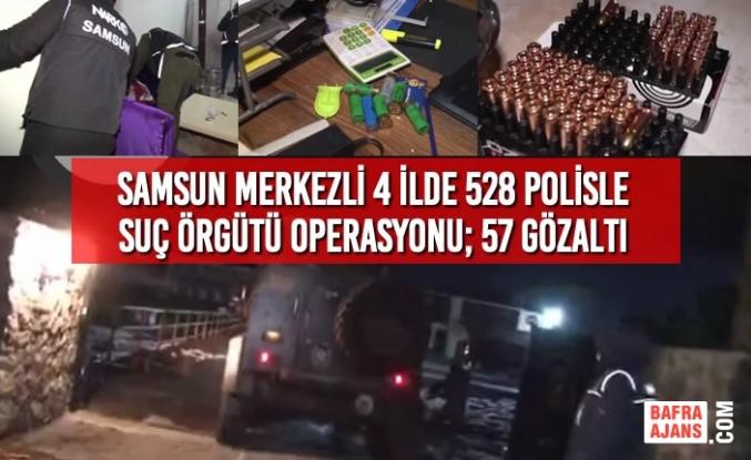 Samsun Merkezli 4 İlde 528 Polisle Suç Örgütü Operasyonu