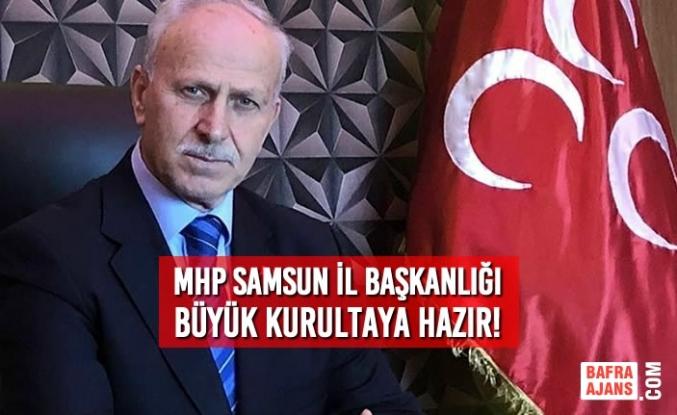 MHP Samsun İl Başkanlığı Büyük Kurultaya Hazır!