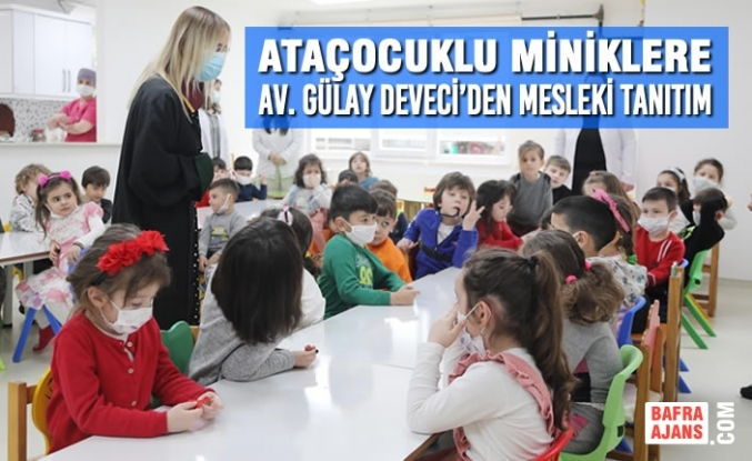 AtaÇocuklu Miniklere Av. Gülay Deveci'den Mesleki Tanıtım