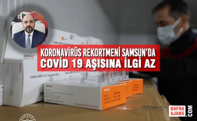 Koronavirüs Rekortmeni Samsun'da Covid 19 Aşısına İlgi Az
