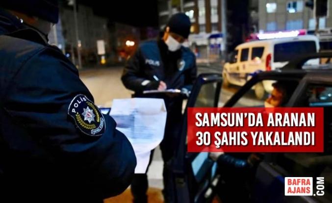 Samsun'da Aranan 30 Şahıs Yakalandı