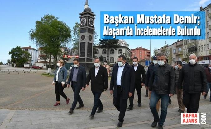 Başkan Mustafa Demir Alaçam'da İncelemelerde Bulundu