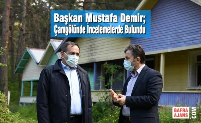 Başkan Mustafa Demir; Çamgölünde İncelemelerde Bulundu