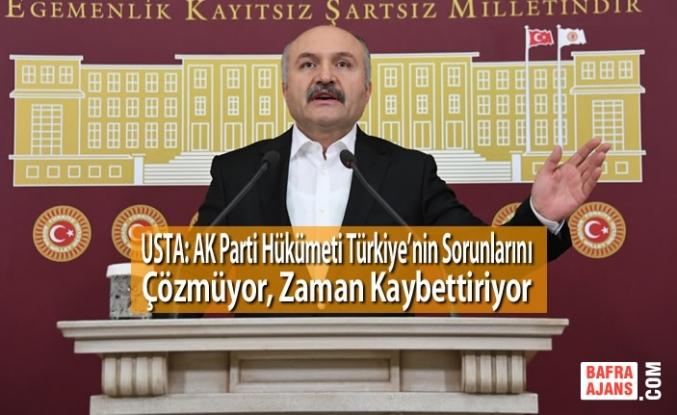 USTA: AK Parti Hükümeti Türkiye'nin Sorunlarını Çözmüyor, Zaman Kaybettiriyor