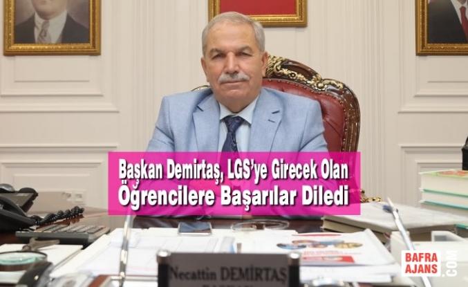 Başkan Demirtaş, LGS'ye Girecek Olan Öğrencilere Başarılar Diledi