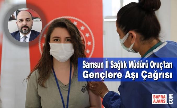 Samsun İl Sağlık Müdürü Oruç'tan Gençlere Aşı Çağrısı