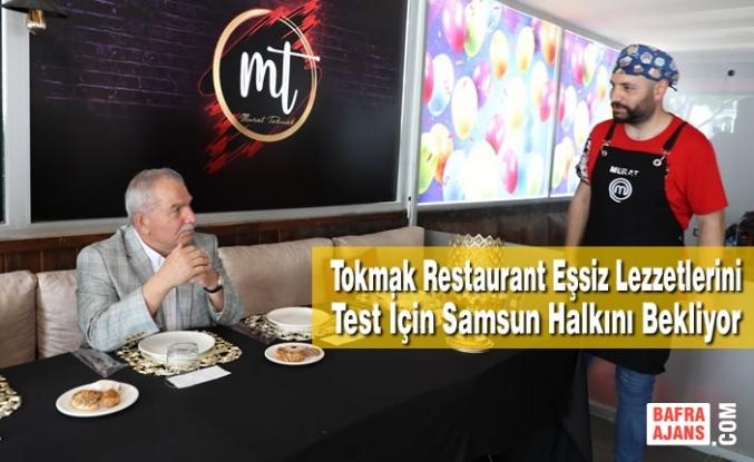 Tokmak Restaurant Eşsiz Lezzetlerini Test İçin Samsun Halkını Bekliyor