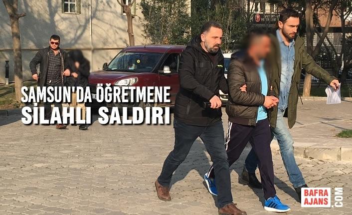 Samsun'da Öğretmene Silahlı Saldırı