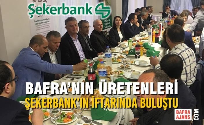 Bafra'nın Üretenleri Şekerbank'ın İftarında Buluştu