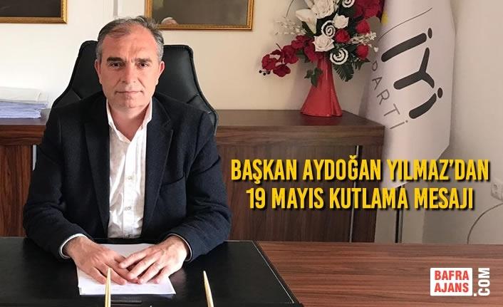 Başkan Aydoğan Yılmaz'dan 19 Mayıs Mesajı