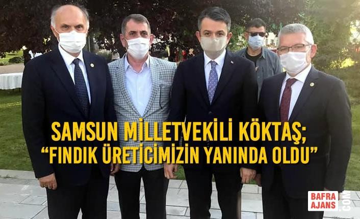 """Samsun Milletvekili Köktaş; """"Fındık Üreticimizin Yanında Oldu"""""""