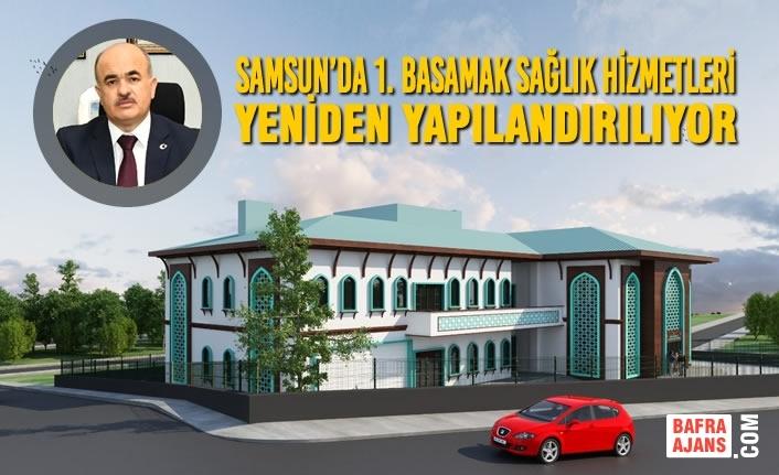 Samsun'da 1. Basamak Sağlık Hizmetleri Yeniden Yapılandırılıyor