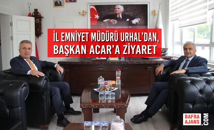 İl Emniyet Müdürü Urhal'dan, Başkan Acar'a Ziyaret